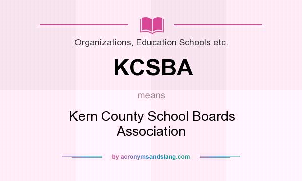 What does KCSBA mean? It stands for Kern County School Boards Association