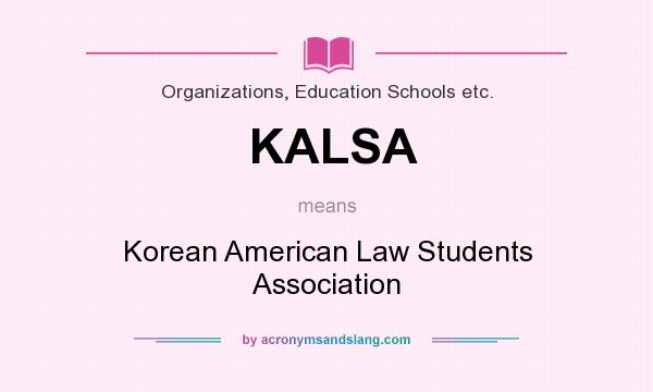 What does KALSA mean? It stands for Korean American Law Students Association