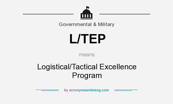 What does L/TEP mean? It stands for Logistical/Tactical Excellence Program