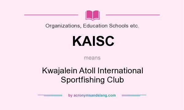 What does KAISC mean? It stands for Kwajalein Atoll International Sportfishing Club