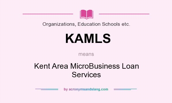 What does KAMLS mean? It stands for Kent Area MicroBusiness Loan Services