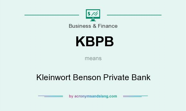 What does KBPB mean? It stands for Kleinwort Benson Private Bank
