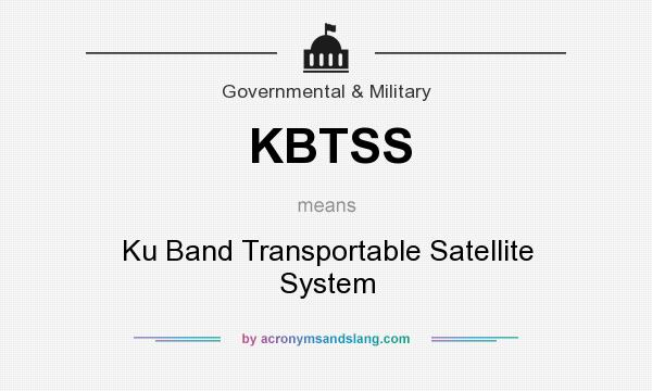 What does KBTSS mean? It stands for Ku Band Transportable Satellite System
