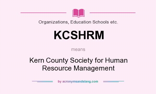 What does KCSHRM mean? It stands for Kern County Society for Human Resource Management