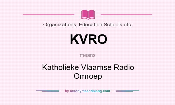 What does KVRO mean? It stands for Katholieke Vlaamse Radio Omroep
