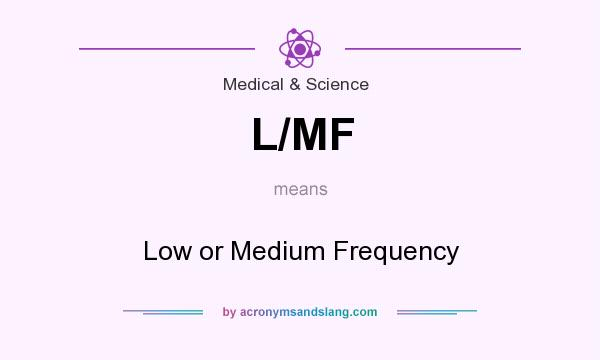What does L/MF mean? It stands for Low or Medium Frequency