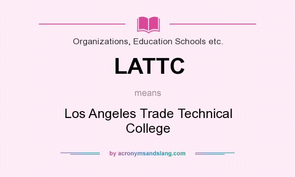 What does LATTC mean? It stands for Los Angeles Trade Technical College