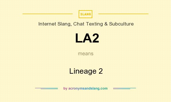 What does LA2 mean? It stands for Lineage 2