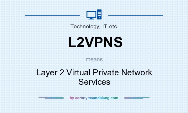 What does L2VPNS mean? It stands for Layer 2 Virtual Private Network Services