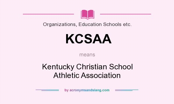 What does KCSAA mean? It stands for Kentucky Christian School Athletic Association
