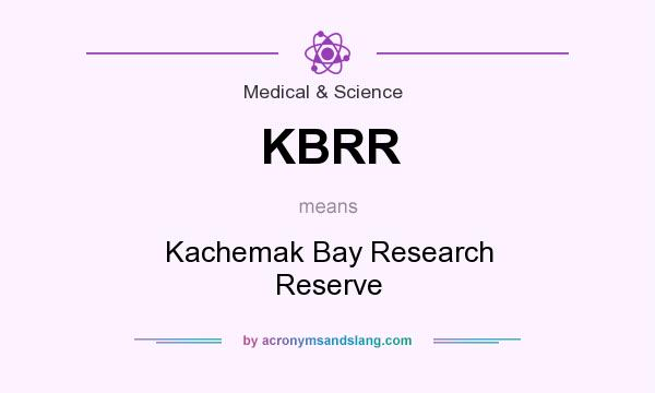 What does KBRR mean? It stands for Kachemak Bay Research Reserve