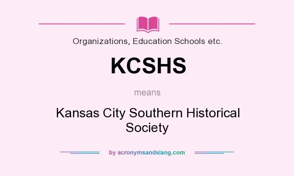 What does KCSHS mean? It stands for Kansas City Southern Historical Society