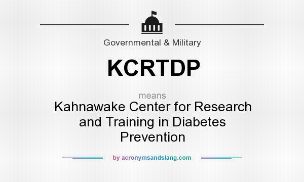 What does KCRTDP mean? It stands for Kahnawake Center for Research and Training in Diabetes Prevention