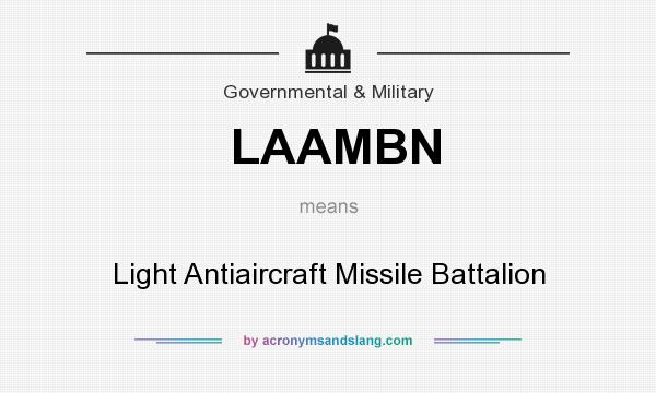 What does LAAMBN mean? It stands for Light Antiaircraft Missile Battalion