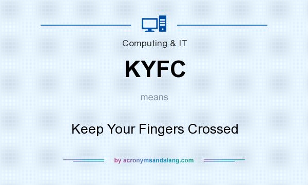 What does KYFC mean? It stands for Keep Your Fingers Crossed