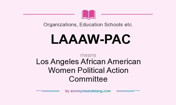 What does LAAAW-PAC mean? It stands for Los Angeles African American Women Political Action Committee