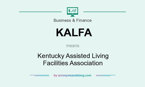 What does KALFA mean? It stands for Kentucky Assisted Living Facilities Association
