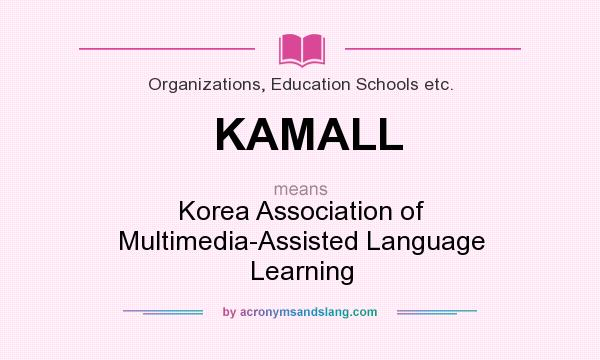 What does KAMALL mean? It stands for Korea Association of Multimedia-Assisted Language Learning