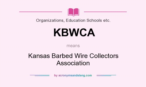 What does KBWCA mean? It stands for Kansas Barbed Wire Collectors Association