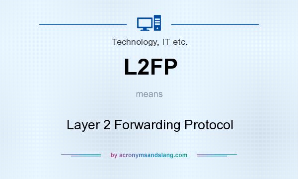 What does L2FP mean? It stands for Layer 2 Forwarding Protocol