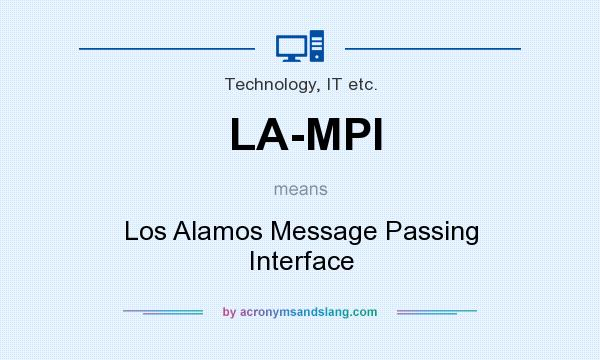 What does LA-MPI mean? It stands for Los Alamos Message Passing Interface