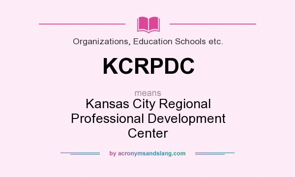 What does KCRPDC mean? It stands for Kansas City Regional Professional Development Center