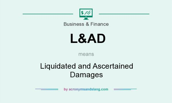 What does L&AD mean? It stands for Liquidated and Ascertained Damages