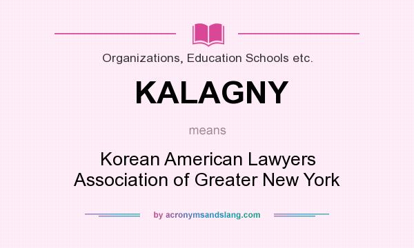 What does KALAGNY mean? It stands for Korean American Lawyers Association of Greater New York