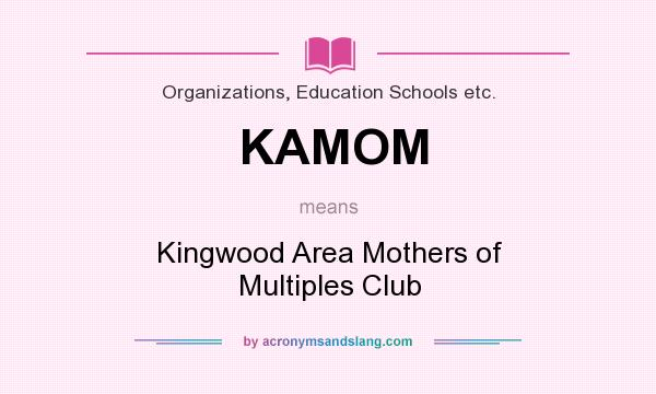 What does KAMOM mean? It stands for Kingwood Area Mothers of Multiples Club