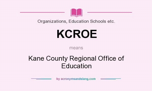 What does KCROE mean? It stands for Kane County Regional Office of Education