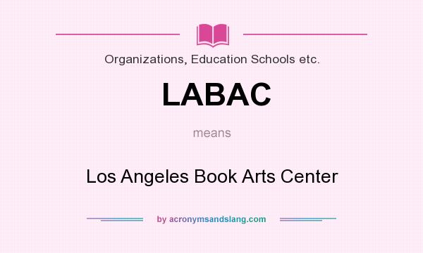 What does LABAC mean? It stands for Los Angeles Book Arts Center