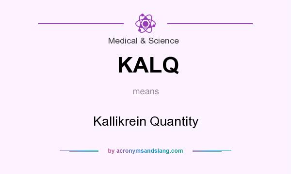 What does KALQ mean? It stands for Kallikrein Quantity