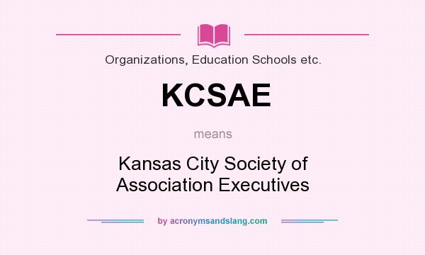 What does KCSAE mean? It stands for Kansas City Society of Association Executives