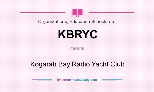 What does KBRYC mean? It stands for Kogarah Bay Radio Yacht Club