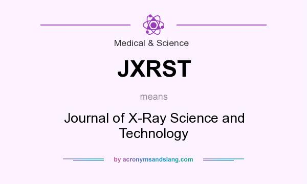 What does JXRST mean? It stands for Journal of X-Ray Science and Technology