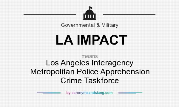 What does LA IMPACT mean? It stands for Los Angeles Interagency Metropolitan Police Apprehension Crime Taskforce