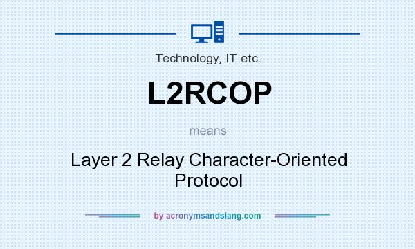 What does L2RCOP mean? It stands for Layer 2 Relay Character-Oriented Protocol