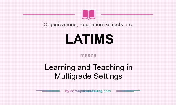 What does LATIMS mean? It stands for Learning and Teaching in Multigrade Settings