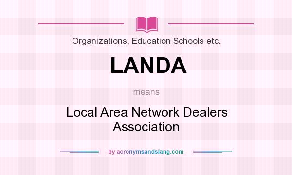 What does LANDA mean? It stands for Local Area Network Dealers Association