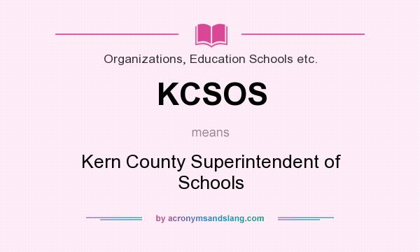 What does KCSOS mean? It stands for Kern County Superintendent of Schools