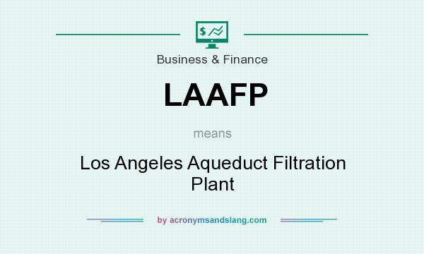 What does LAAFP mean? It stands for Los Angeles Aqueduct Filtration Plant