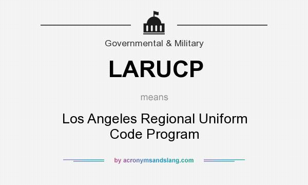 What does LARUCP mean? It stands for Los Angeles Regional Uniform Code Program