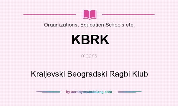 What does KBRK mean? It stands for Kraljevski Beogradski Ragbi Klub
