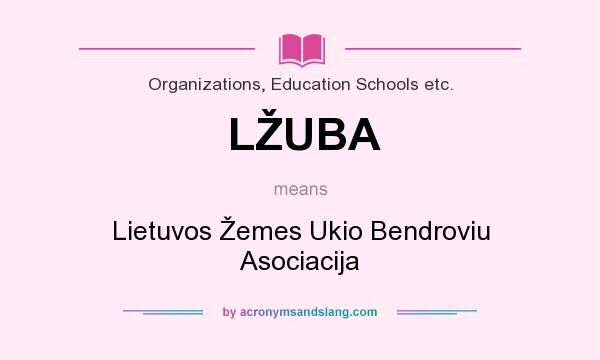 What does LŽUBA mean? It stands for Lietuvos Žemes Ukio Bendroviu Asociacija