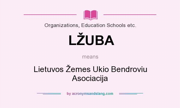 What does LŽUBA mean? It stands for Lietuvos Žemes Ukio Bendroviu Asociacija