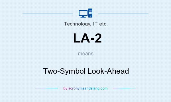 What does LA-2 mean? It stands for Two-Symbol Look-Ahead