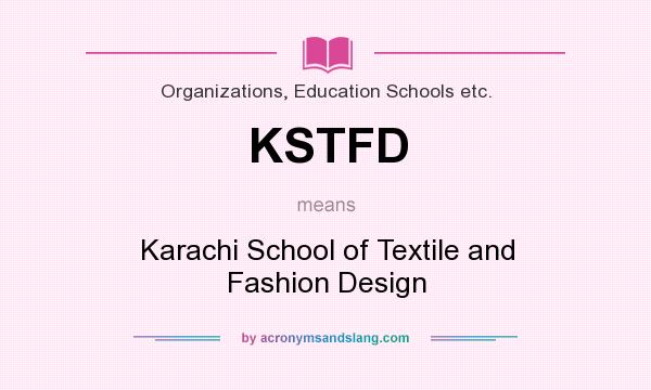 What Does Kstfd Mean Definition Of Kstfd Kstfd Stands For Karachi School Of Textile And Fashion Design By Acronymsandslang Com