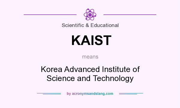 What does KAIST mean? It stands for Korea Advanced Institute of Science and Technology