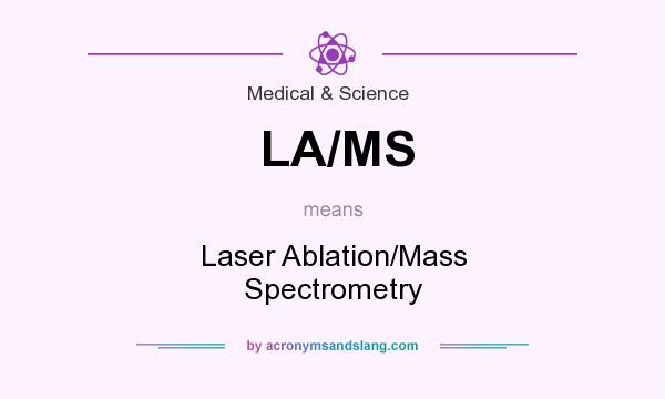 What does LA/MS mean? It stands for Laser Ablation/Mass Spectrometry