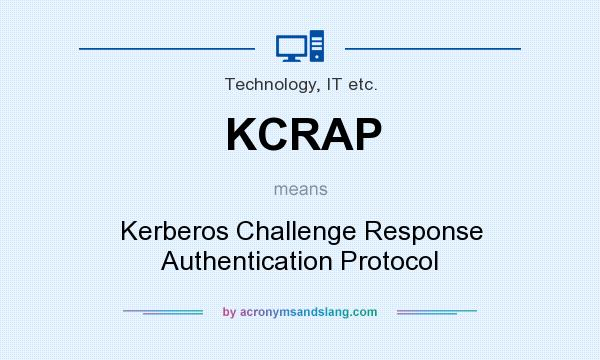 What does KCRAP mean? It stands for Kerberos Challenge Response Authentication Protocol